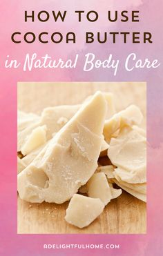 How to use cocoa butter to make  natural body care products.