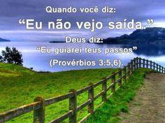 Quando você diz: Eu não vejo saída., Deus diz: Eu guiarei teus passos - Provérbios 3:5-6 (Frases para Face)