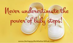 Never underestimate the power of baby steps!