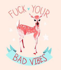 Fuck Your Bad Vibes