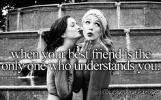 when your best friend is the only one who understands you..gotta love it