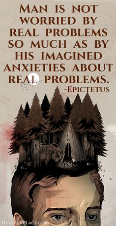 Anxiety quote: Man is not worried by real problems so much as by his imagined anxieties about real problems.   www.HealthyPlace.com