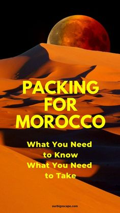 Moroco Packing List: While you might think that Morocco is a desert country so you will only need light clothing can be a little deceiving. Our #1 Travel Trip is take a light jacket in summer and a heavy coat in Winter.  Travel to some parts of the country like the Sahara or to the Monkey fingers can be cool or really cold with little to no heat in the buildings and tents. #bigescape Our Big Escape Travel Guide
