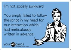 Yes! Always running potential convos. Bad part? Once in awhile I forget I didn't really have that convo.