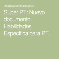 Súper PT: Nuevo documento Habilidades Específica para PT.
