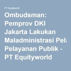 Ombudsman: Pemprov DKI Jakarta Lakukan Maladministrasi Pelayanan Publik - PT Equityworld