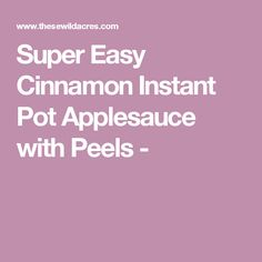 Super Easy Cinnamon Instant Pot Applesauce with Peels -