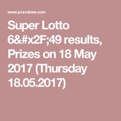 Super Lotto results, Prizes on 18 May 2017 (Thursday Super Lotto, Lotto Results, May 2017, Thursday