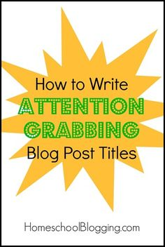 How to Write Attention Grabbing Blog Post Titles #hsbloggers