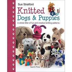 Knitted Dogs and Puppies by Sue Stratford.