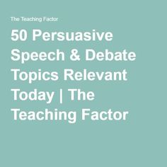 50 Persuasive Speech & Debate Topics Relevant Today | The Teaching Factor