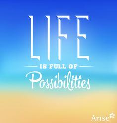 Life is full of possibilities - start with taking a chance with success: www.ariseworkfromhome.com