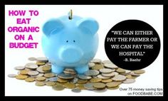 """Eating organic on a budget -""""we can either pay the farmer or we can pay the hospital"""" so true!!!!"""