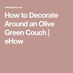 How to Decorate Around an Olive Green Couch | eHow