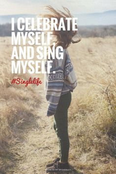 I celebrate myself  and sing myself     Singlelife   Prettyquotes made this with