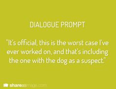 """""""It's official, this is the worst case I've ever worked on, and that's including the one with the dog as a suspect."""" #writing #prompts"""