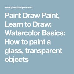 Paint Draw Paint, Learn to Draw: Watercolor Basics: How to paint a glass, transparent objects