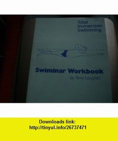 Total Immersion swiminar workbook The guide to fishlike swimming Terry Laughlin ,   ,  , ASIN: B0006RMG8G , tutorials , pdf , ebook , torrent , downloads , rapidshare , filesonic , hotfile , megaupload , fileserve