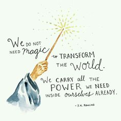 We do not need magic to transform our world Harry Potter quote albus dumbledore Hp Quotes, Dumbledore Quotes, Quotes To Live By, Inspirational Quotes, Magic Quotes, Frases Disney, Disney Quotes, Illustrations Harry Potter, Harry Potter Classroom