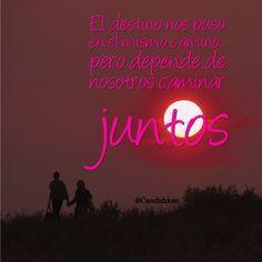 """""""El #Destino nos puso en el mismo #Camino, pero depende de nosotros caminar juntos"""". @candidman #Frases #Amor"""