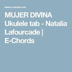 MUJER DIVINA Ukulele tab - Natalia Lafourcade | E-Chords
