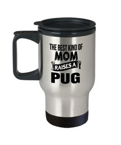 MOM - Pug Travel Mug - Pug Dog Gifts - Black Pug Gifts - Pug Mom - The Best Kind Of Mom Raises A Pug