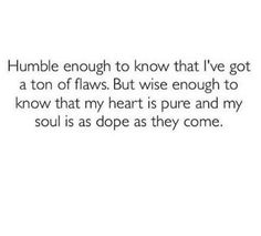 Humble and flawed, and still a good soul.