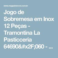 Jogo de Sobremesa em Inox 12 Peças - Tramontina La Pasticceria 64690/060 - Magazine Toninhombpromove