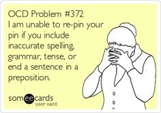 OCD Problem #372 I am unable to re-pin your pin if you include inaccurate spelling, grammar, tense, or end a sentence in a preposition.