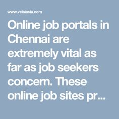Online job portals in Chennai are extremely vital as far as job seekers concern. These online  job sites provide all the information about both government and private jobs available in Chennai in order that job-aspirants can apply on time.