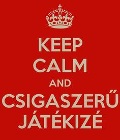 Keep Calm and Csigaszerű Játékizé