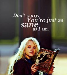 Don't worry, You're just as sane as I am. #LunaLovegood #Harry Potter