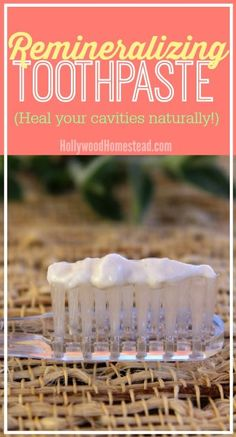 How to Make Squeezable Remineralizing Toothpaste Recipe and Heal Your Cavities Naturally.