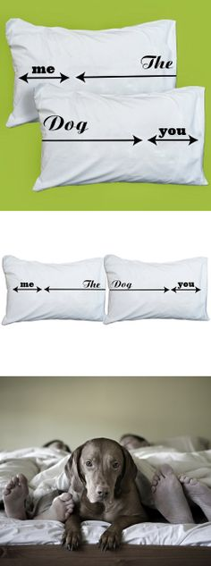 <--me--> <--you--> <------- the dog ---------------> // bed hog pillowcases! haha! via Uncovet #designwithhumor