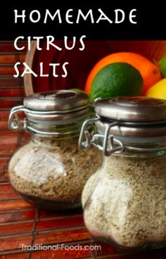 Homemade citrus salts at Traditional-Foods.com
