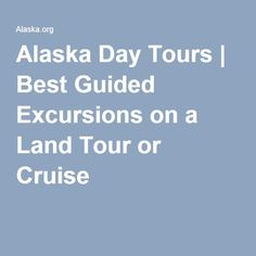 Alaska Day Tours | Best Guided Excursions on a Land Tour or Cruise