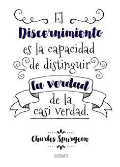 """""""El discernimiento es la capacidad de distinguir la verdad de la casi verdad"""". - Charles Spurgeon."""