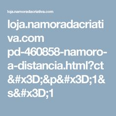 loja.namoradacriativa.com pd-460858-namoro-a-distancia.html?ct=&p=1&s=1