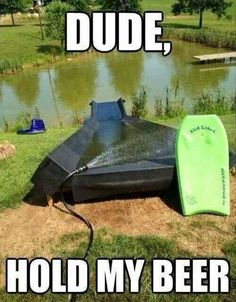 Dude hold my beer redneck water slide