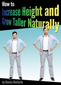 How to Increase Height and Grow Taller Naturally: An Essential Guide to the Exercises, Stretches, and Vitamins Your Body Needs to Get Taller Fast Increase Height Exercise, Tips To Increase Height, How To Increase Energy, How To Be Taller, How To Become Tall, Get Taller Exercises, Stretches To Grow Taller, Human Growth And Development, Intellectual Health