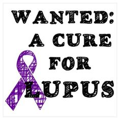 I pray for a cure so that at least one person can be spared the pain & grief I've experienced from Lupus!!