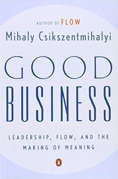 Good Business: Leadership, Flow, and the Making of Meaning by Mihaly Csikszentmihalyi http://smile.amazon.com/dp/014200409X/ref=cm_sw_r_pi_dp_t9D1wb0009GY5