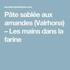 Pâte sablée aux amandes (Valrhona) – Les mains dans la farine