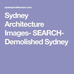Sydney Architecture Images- SEARCH- Demolished Sydney
