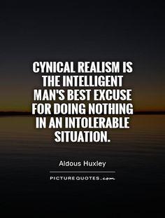 Man s best excuse quote Famous Love Quotes, Favorite Quotes, Best Quotes, Cynical Realism, Scientia Potentia Est, Aldous Huxley Quotes, Excuses Quotes, Genius Quotes, Take Care Of Your Body