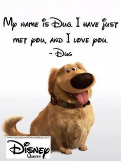 My name is Dug. I have just met you, and I love you. - Dug Disney Quote 15