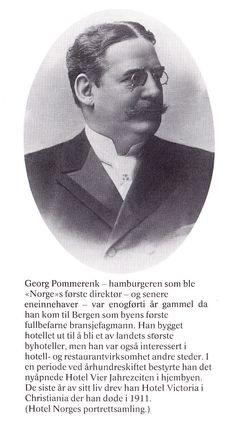Grunnleggeren av Hotel Norge – George Pommerenk – slik det sto skrevet under bildet av ham i boken i forbindelse med Hundreårsjubileumet til dette vakre hotell – Hotel Norge – 1885 – 1985.