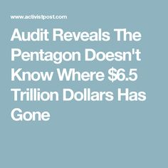 Audit Reveals The Pentagon Doesn't Know Where $6.5 Trillion Dollars Has Gone