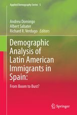 Demographic analysis of latin american immigrants in Spain : from boom to bust / Andreu Domingo, Albert Sabater, Richard R. Verdugo, editors