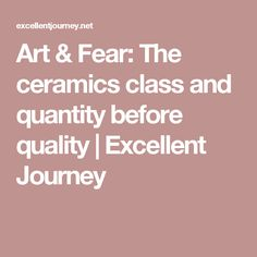 The ceramics class that discovered why quantity is more important than quality | Art & Fear excerpt